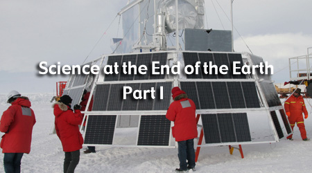 Science at the End of the Earth Part I